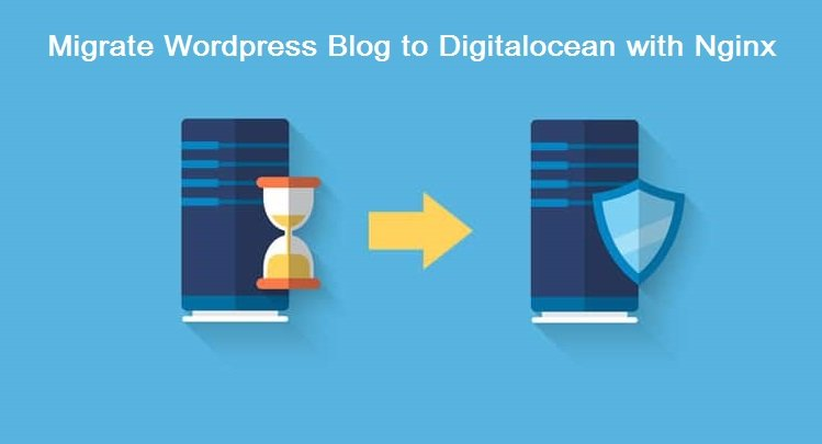 Easiest Way to Migrate WordPress Blog to Digitalocean with Nginx