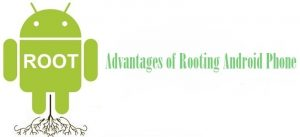Top 9 Advantages of Rooting your Android Phone