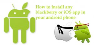 How to install iOS or Blackberry apps on any Android phone